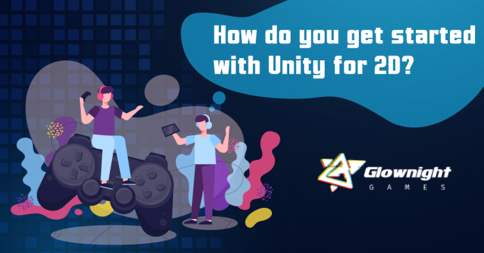 How Do You Get Started With Unity for 2D?