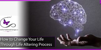 How to Change Your Life Through Life Altering Process